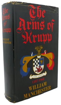 THE ARMS OF KRUPP, 1587-1968. William Manchester