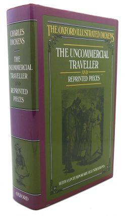 THE UNCOMMERCIAL TRAVELLER AND REPRINTED PIECES. Charles Dickens