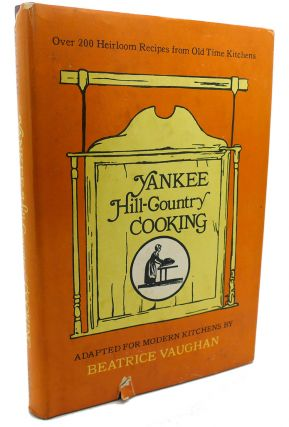 YANKEE HILL-COUNTRY COOKING : Heirloom Recipes from Rural Kitchens. Beatrice Vaughan