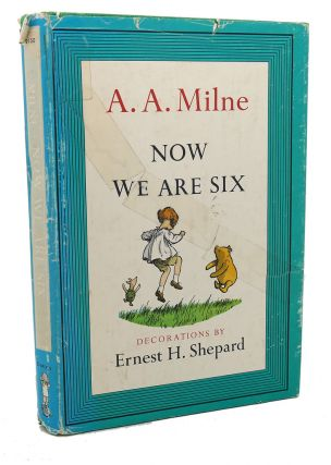 NOW WE ARE SIX. A. A. Milne