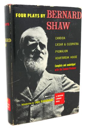 FOUR PLAYS BY BERNARD SHAW : Candida, Cesar and Cleopatra, Pygmalion, Heartbreak House. Louis...