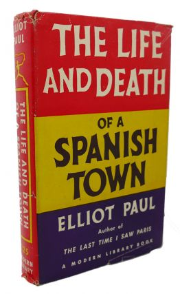THE LIFE AND DEATH OF A SPANISH TOWN. Elliot Paul