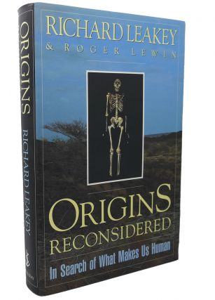 ORIGINS RECONSIDERED : In Search of What Makes Us Human. Roger Lewin Richard E. Leakey