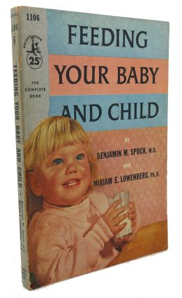 FEEDING YOUR BABY AND CHILD. Miriam Lowenberg Benjamin Spock