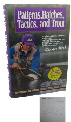 PATTERNS, HATCHES, TACTICS, AND TROUT Signed 1st. Charles R. Meck