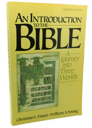AN INTRODUCTION TO THE BIBLE : A Journey Into Three Worlds. William A. Young Christian E. Hauer