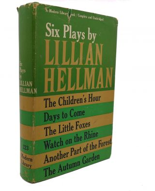 SIX PLAYS BY LILLIAN HELLMAN : The Children's Hour, Days to Come, the Little Foxes, Watch on the...