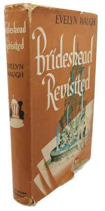 BRIDESHEAD REVISITED The Sacred and Profane Memories of Captain Charles Ryder. Evelyn Waugh