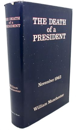 THE DEATH OF A PRESIDENT : November 20 - November 25 , 1963. William Manchester
