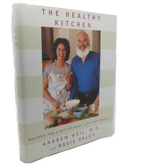 THE HEALTHY KITCHEN : Recipes for a Better Body, Life, and Spirit. Rosie Daley Andrew Weil