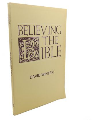 BELIEVING THE BIBLE. David Brian Winter