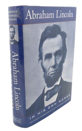 ABRAHAM LINCOLN : In His Own Words. Maureen Harrison Abraham Lincoln, Steve Gilbert