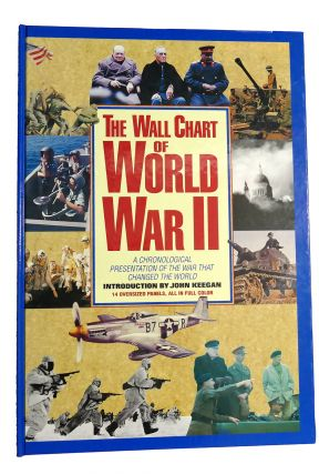 THE WALL CHART OF WORLD WAR II : A Chronological Presentation of the War that Changed the...