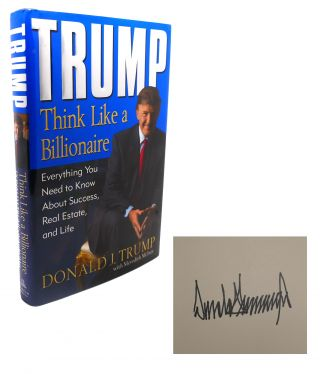 TRUMP THINK LIKE A BILLIONAIRE Signed 1st Everything You Need to Know about Success, Real Estate,...