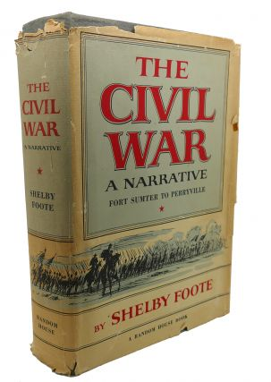 THE CIVIL WAR, VOL. 1 : A Narrative. Shelby Foote