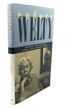 EUDORA WELTY : Writers' Reflections Upon First Reading Welty. Pearl Amelia McHaney Eudora Welty