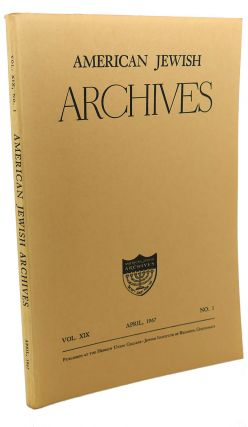 AMERICAN JEWISH ARCHIVES, VOL. XIX, APRIL,1967, NO. 1