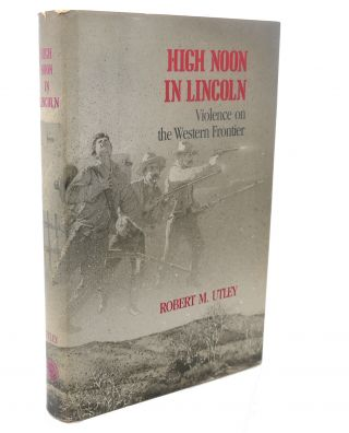 HIGH NOON IN LINCOLN. Robert M. Utley