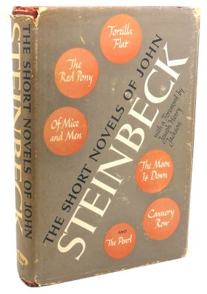 THE SHORT NOVELS OF JOHN STEINBECK : Tortilla Flat, the Red Pony, of Mice and Men, the Moon is...