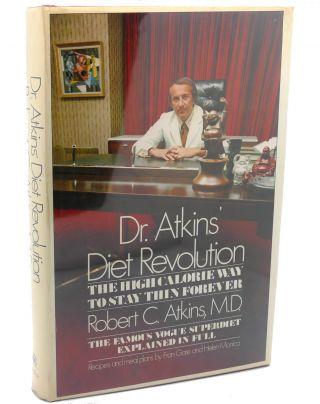 DR. ATKINS' DIET REVOLUTION The High Calorie Way to Stay Thin Forever. Robert Atkins, Dr