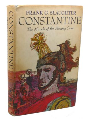 CONSTANTINE : The Miracle of the Flaming Cross. Frank G. Slaughter