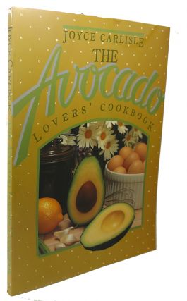 THE AVOCADO LOVERS' COOKBOOK. Joyce Carlisle