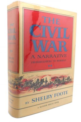 THE CIVIL WAR : A NARRATIVE Fredericksburg to Meridian. Shelby Foote