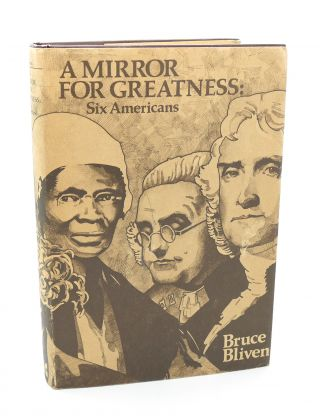 A MIRROR FOR GREATNESS Six Americans. Bruce Bliven