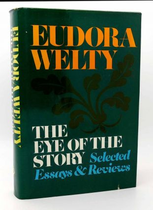 EYE OF THE STORY Selected Essays and Reviews. Eudora Welty