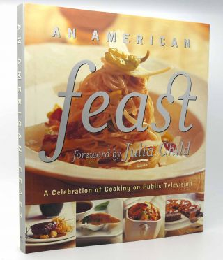 AN AMERICAN FEAST A Celebration of Cooking on Public Television. Burt Wolf Julia Child Foreword