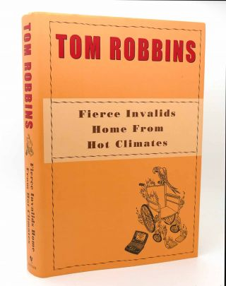 FIERCE INVALIDS HOME FROM HOT CLIMATES. Tom Robbins.