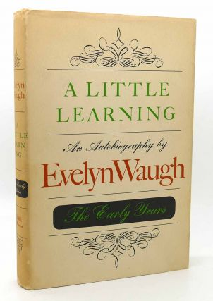 A LITTLE LEARNING AN AUTOBIOGRAPHY - THE EARLY YEARS. Evelyn Waugh
