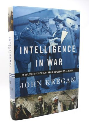 INTELLIGENCE IN WAR Knowledge of the Enemy from Napoleon to Al-Qaeda. John Keegan