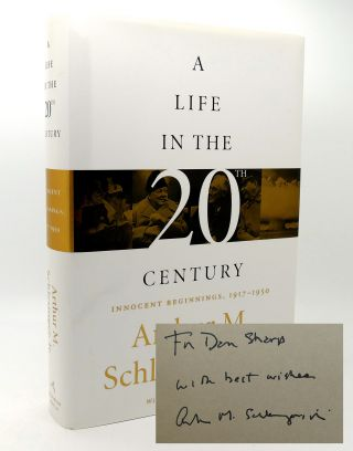 A LIFE IN THE TWENTIETH CENTURY Signed 1st Innocent Beginnings, 1917-1950. Arthur M. Schlesinger Jr