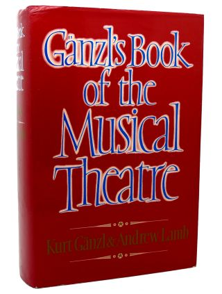 GANZL'S BOOK OF THE MUSICAL THEATRE
