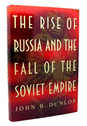 THE RISE OF RUSSIA AND THE FALL OF THE SOVIET...