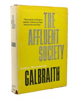 THE AFFLUENT SOCIETY. John Kenneth Galbraith