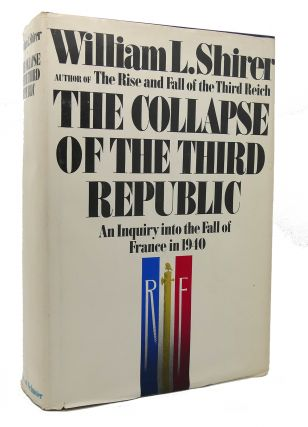 COLLAPSE OF THE THIRD REPUBLIC An Inquiry into the Fall...