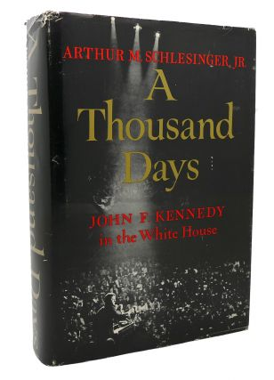 A THOUSAND DAYS John F. Kennedy in the White House