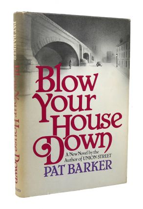BLOW YOUR HOUSE DOWN. Pat Barker