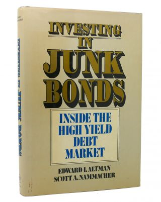 INVESTING IN JUNK BONDS Inside the High Yield Debt Market