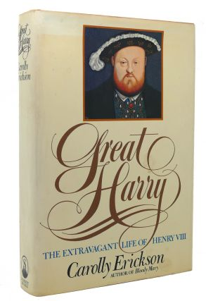 GREAT HARRY The Extravagant Life of Henry VIII