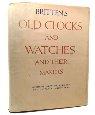 BRITTEN'S OLD CLOCKS AND WATCHES AND THEIR MAKERS,