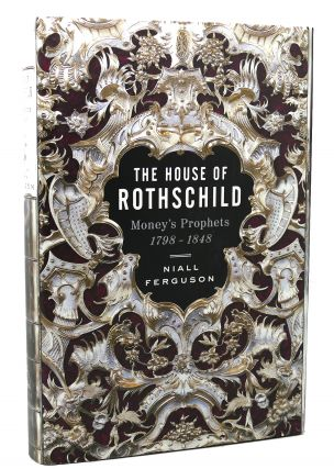 THE HOUSE OF ROTHSCHILD Money's Prophets 1798-1848