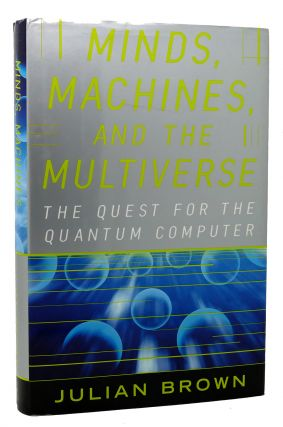 MINDS, MACHINES, AND THE MULTIVERSE THE QUEST FOR THE QUANTUM...