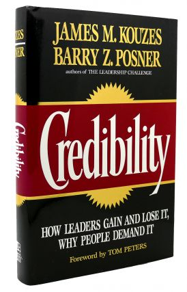 CREDIBILITY How Leaders Gain and Lose It, Why People Demand...