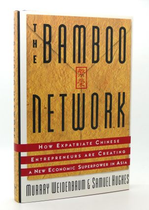 BAMBOO NETWORK How Expatriate Chinese Entrepreneurs Are Creating a New...