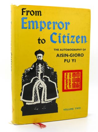 FROM EMPEROR TO CITIZEN Volume 2 the Autobiography of Aisin-Gioro...