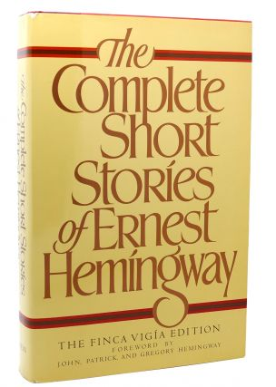 THE COMPLETE SHORT STORIES OF ERNEST HEMINGWAY The Finca Vigia Edition. Ernest Hemingway