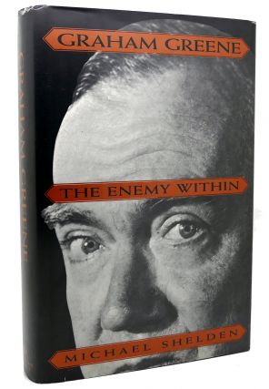 GRAHAM GREENE The Enemy Within. Michael Shelden Graham Greene